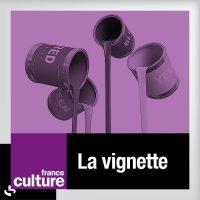France Culture - LA VIGNETTE